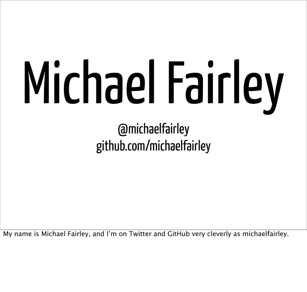 Michael Fairley @michaelfairley github.com/mich...