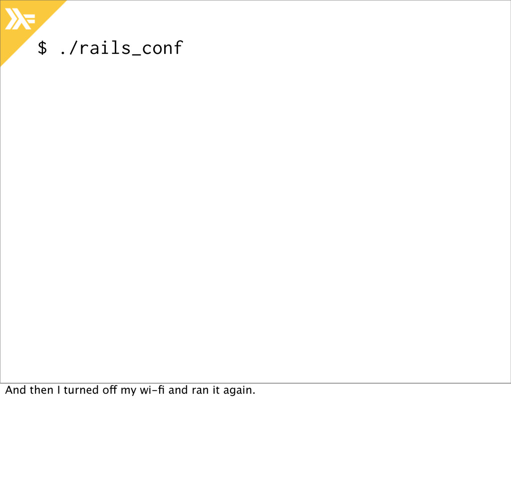 $ ./rails_conf And then I turned off my wi-fi an...
