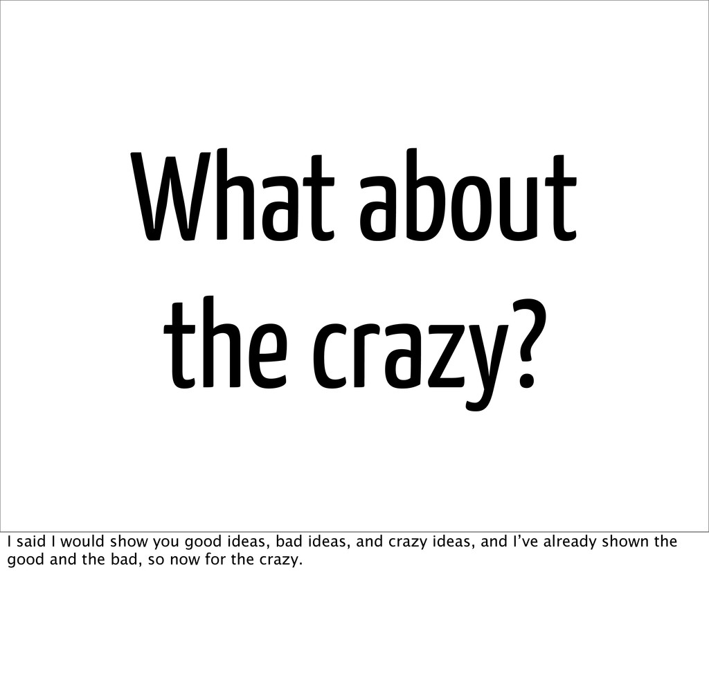 What about the crazy? I said I would show you g...