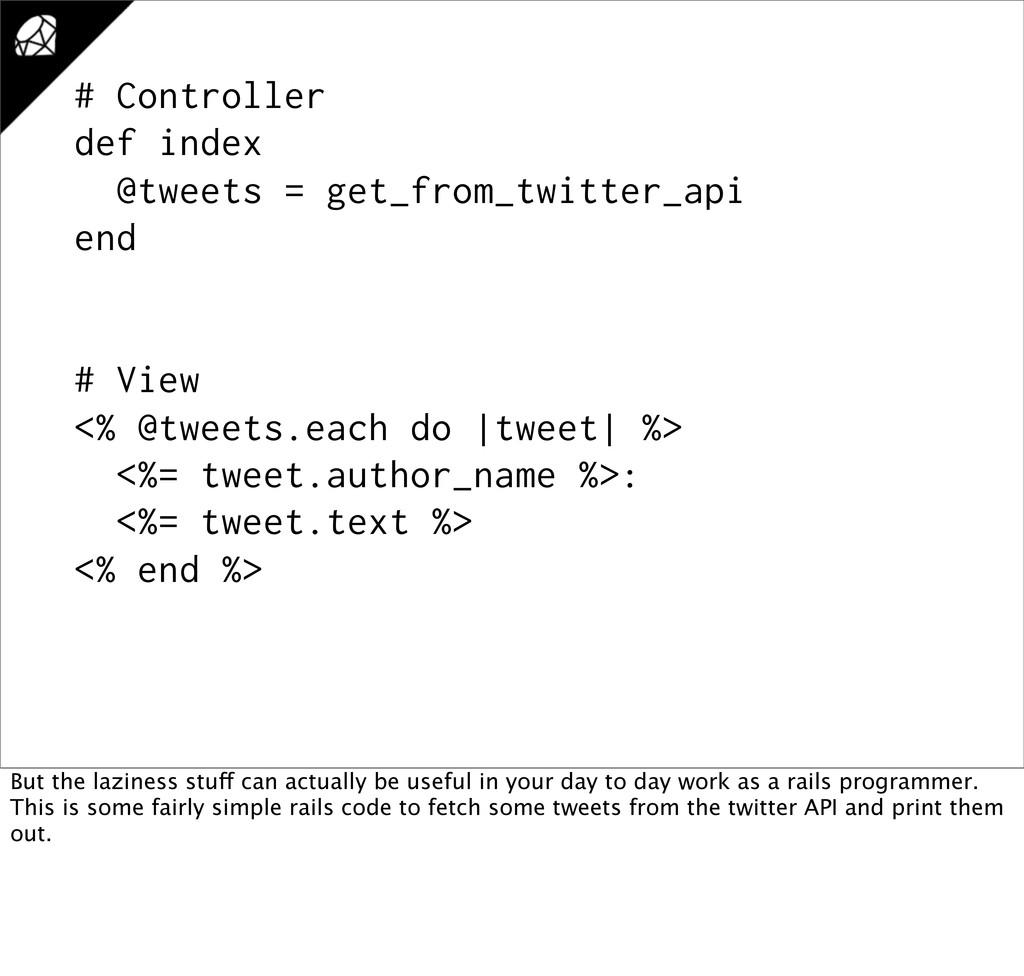 # Controller def index @tweets = get_from_twitt...