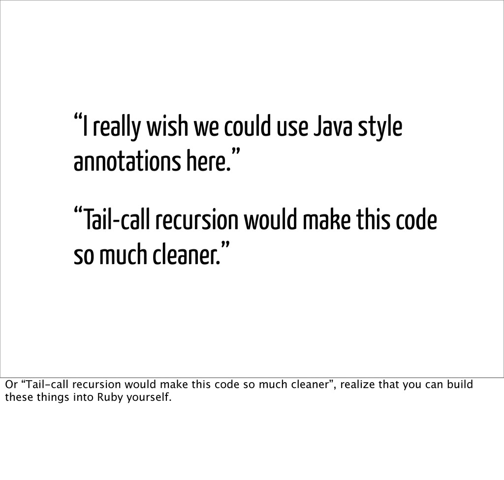 """""""I really wish we could use Java style annotati..."""