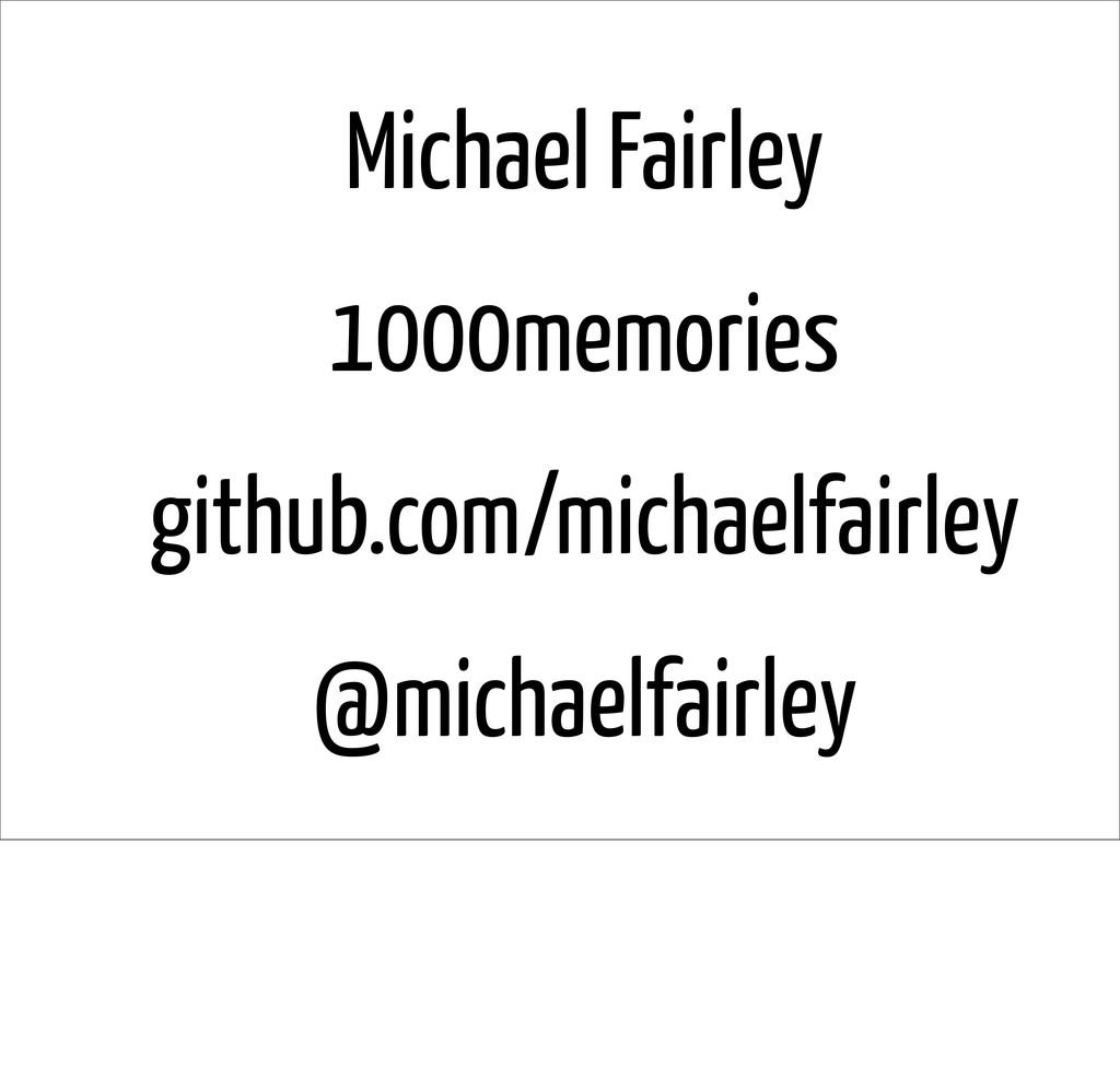 Michael Fairley 1000memories github.com/michael...