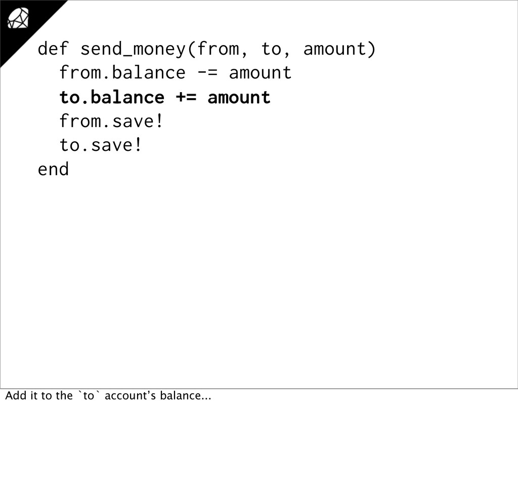 def send_money(from, to, amount) from.balance -...
