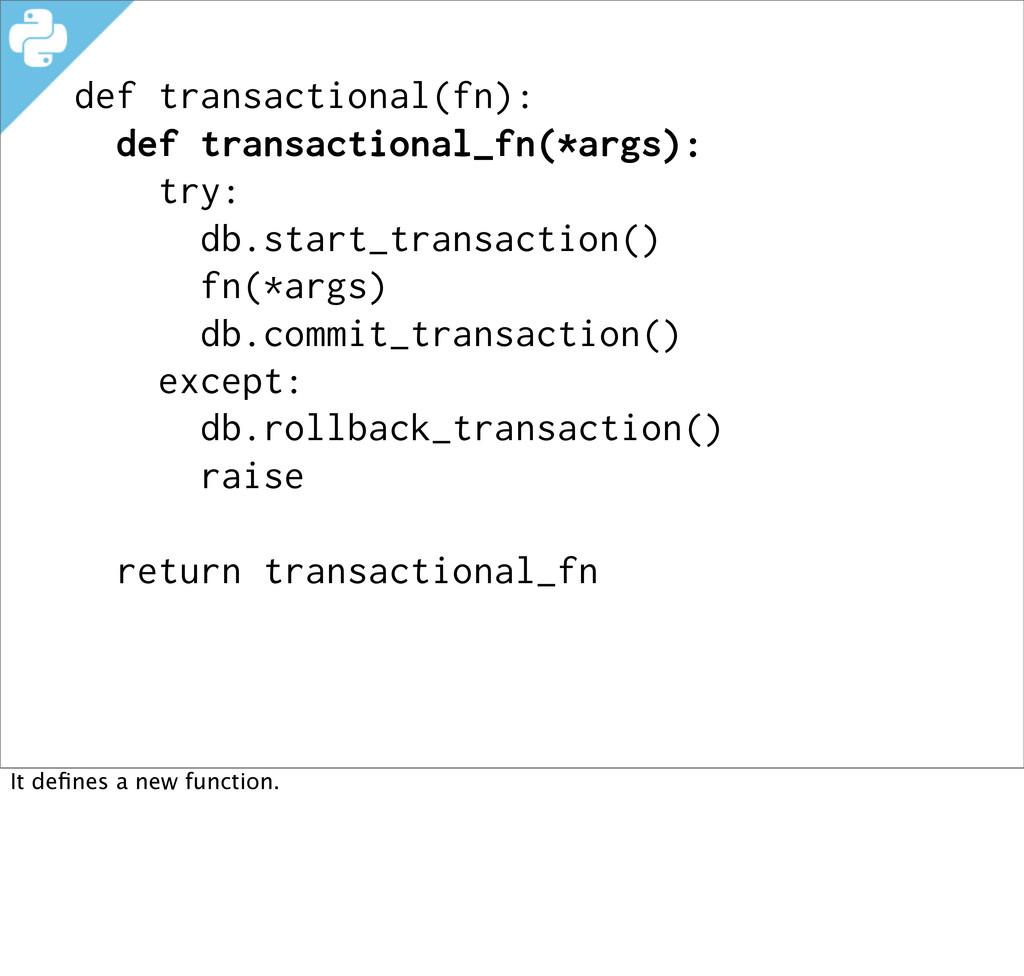 def transactional(fn): def transactional_fn(*ar...