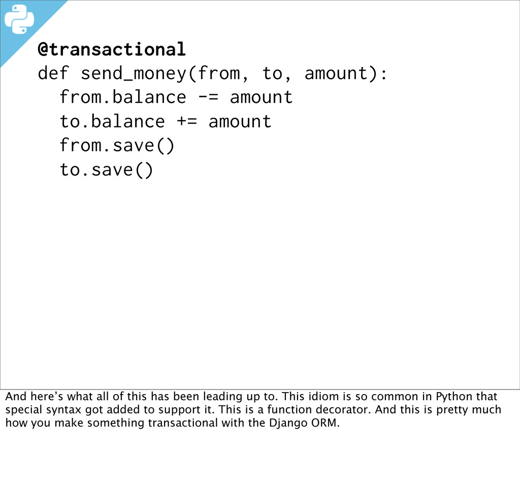 @transactional def send_money(from, to, amount)...