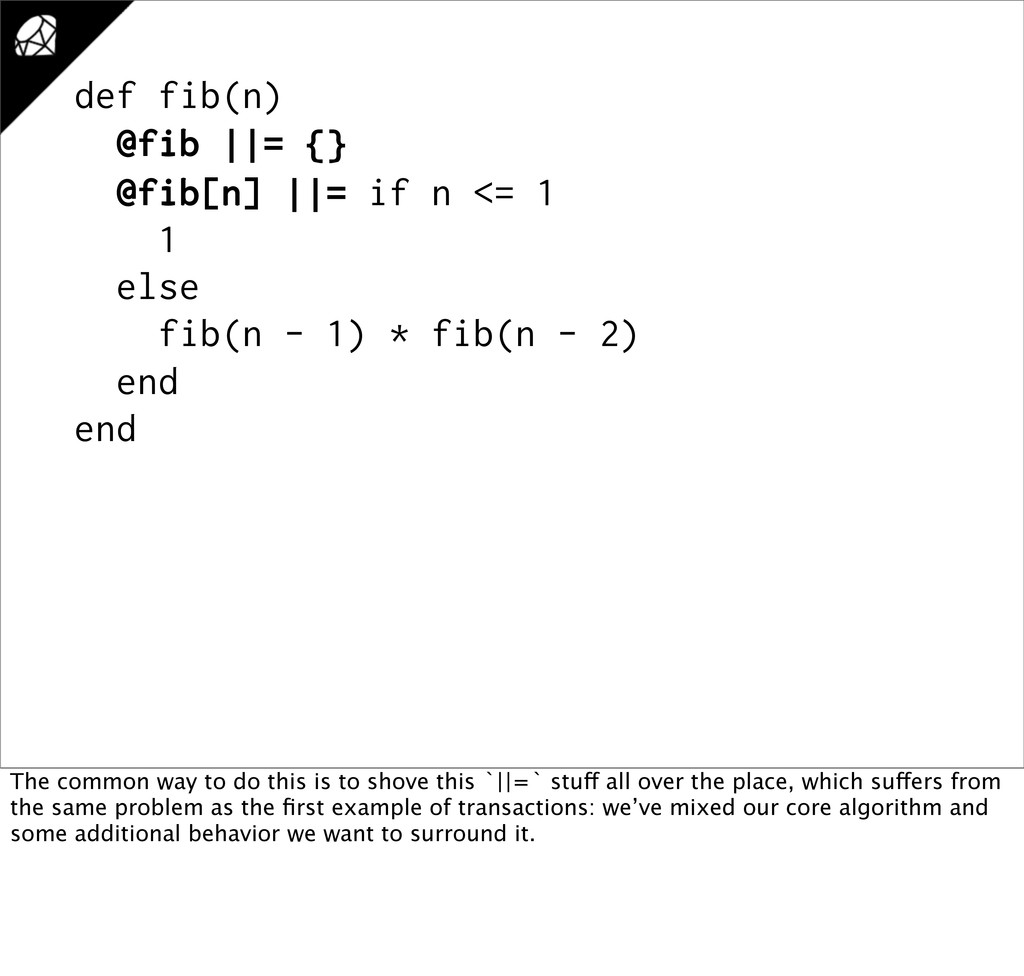 def fib(n) @fib ||= {} @fib[n] ||= if n <= 1 1 ...