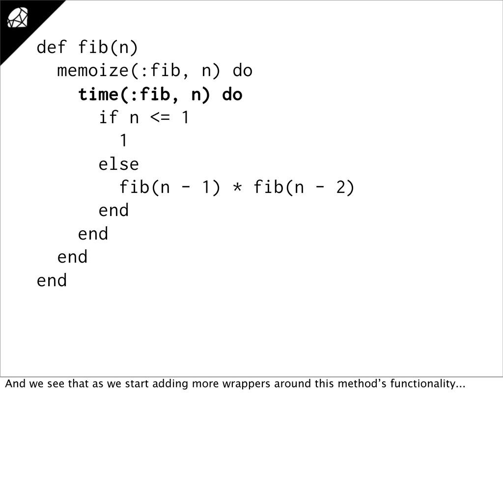 def fib(n) memoize(:fib, n) do time(:fib, n) do...
