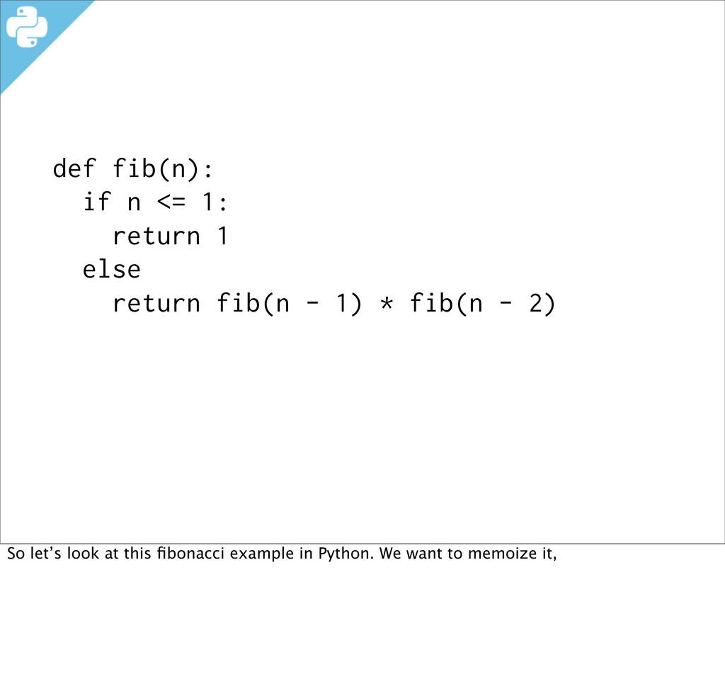 def fib(n): if n <= 1: return 1 else return fib...