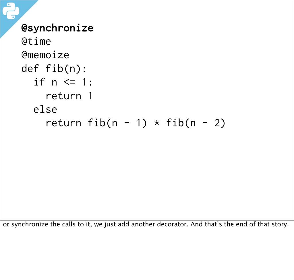 @synchronize @time @memoize def fib(n): if n <=...