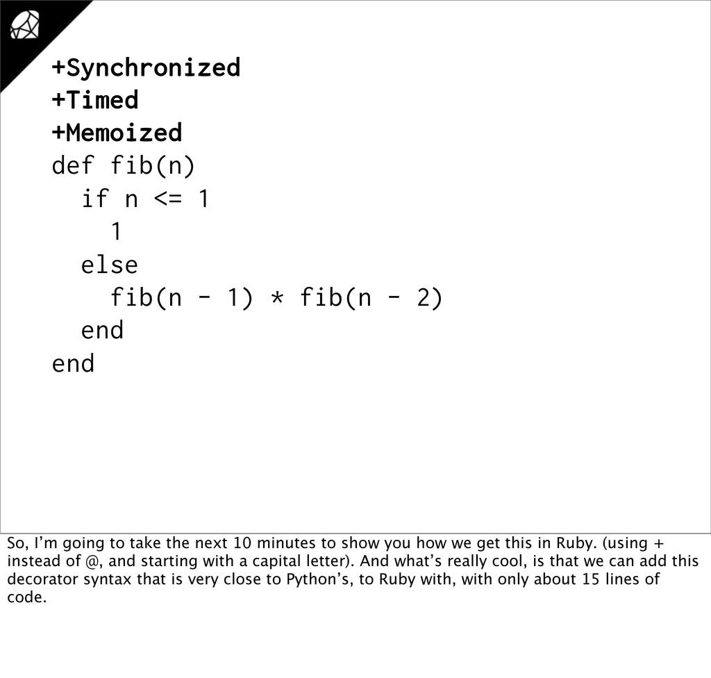 +Synchronized +Timed +Memoized def fib(n) if n ...