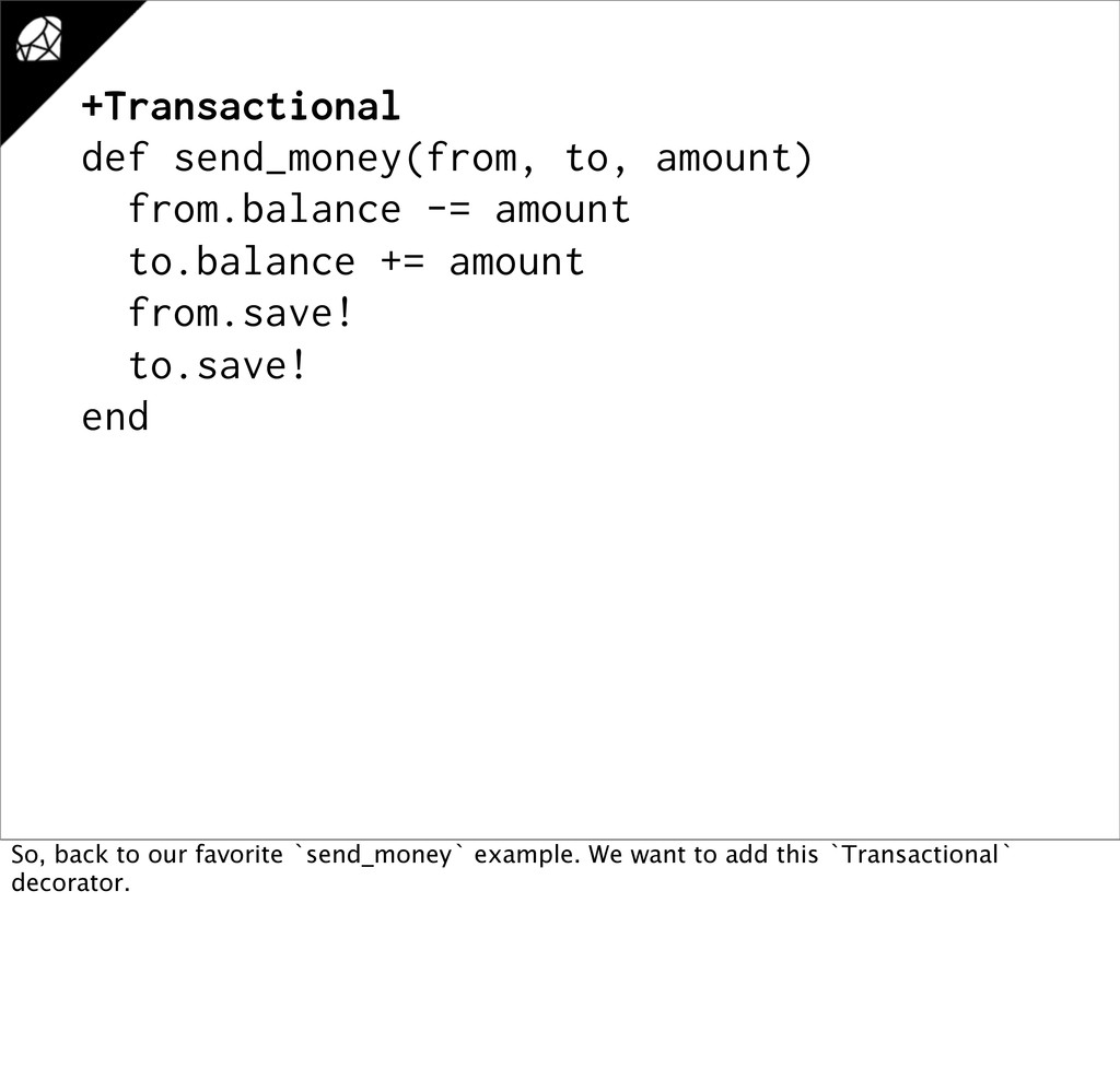 +Transactional def send_money(from, to, amount)...