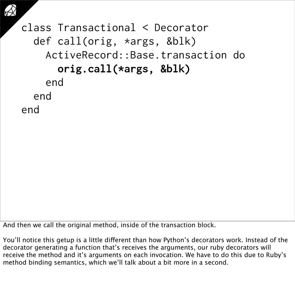 class Transactional < Decorator def call(orig, ...