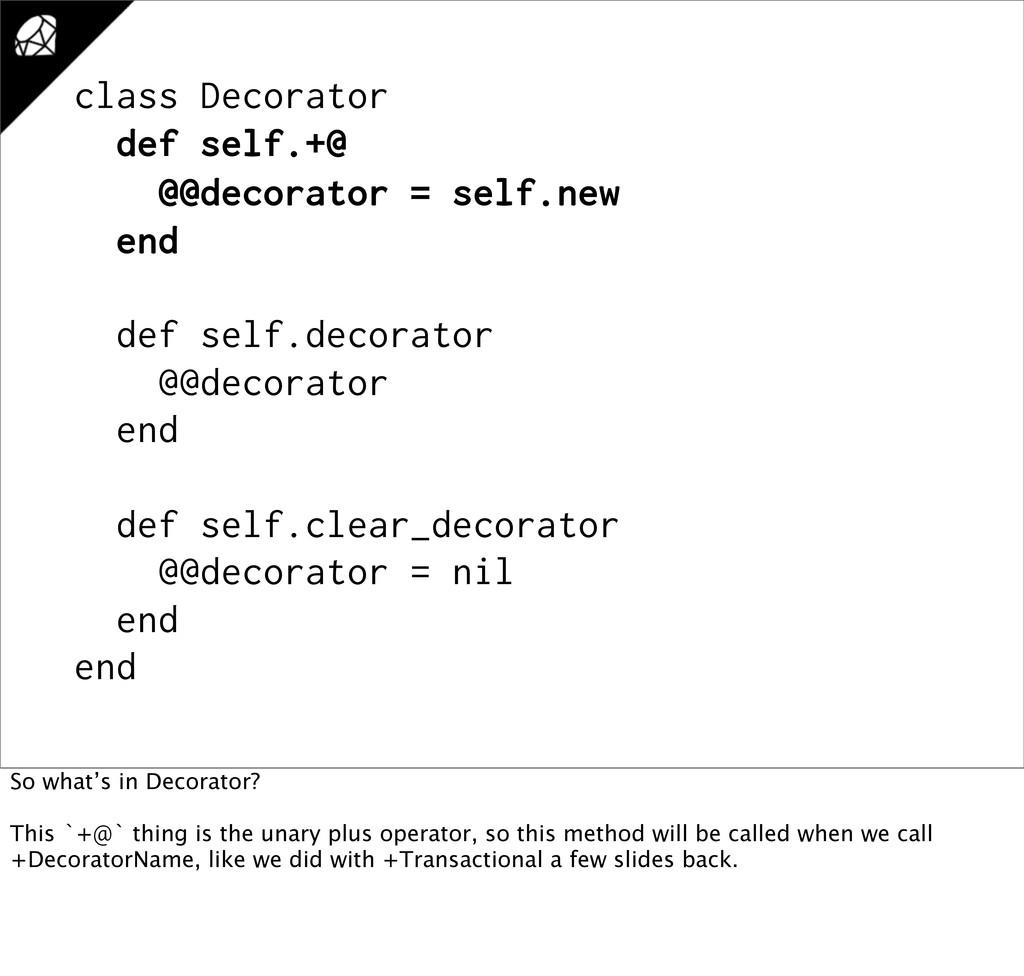 class Decorator def self.+@ @@decorator = self....