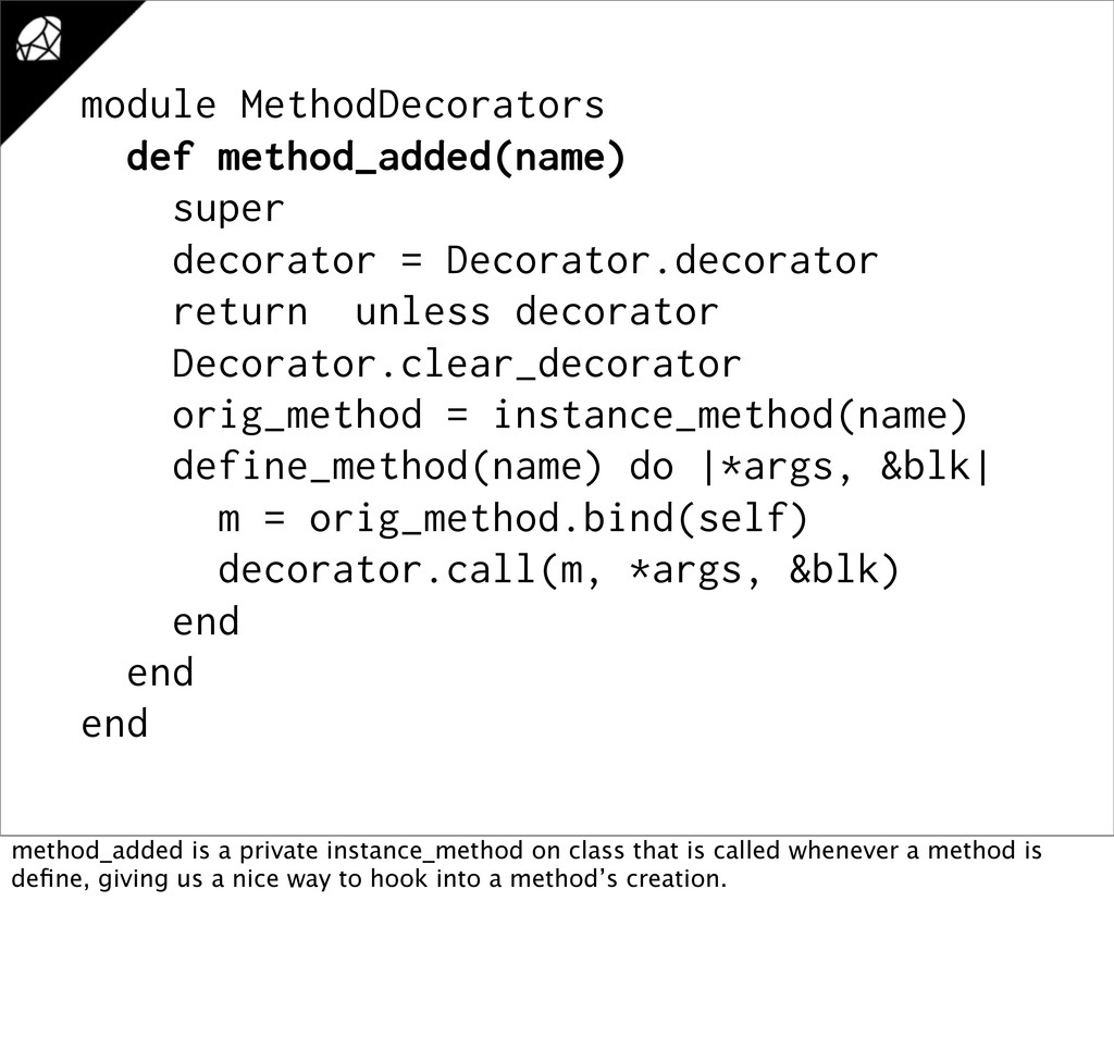 module MethodDecorators def method_added(name) ...