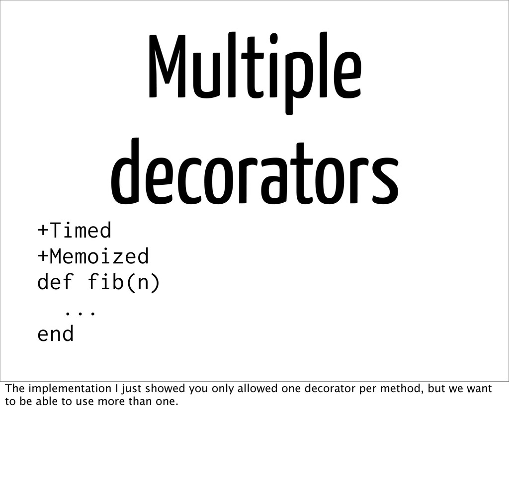 Multiple decorators +Timed +Memoized def fib(n)...