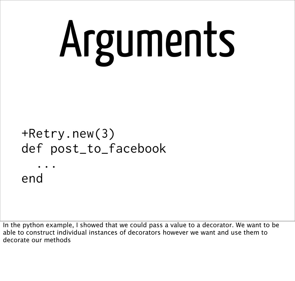 Arguments +Retry.new(3) def post_to_facebook .....
