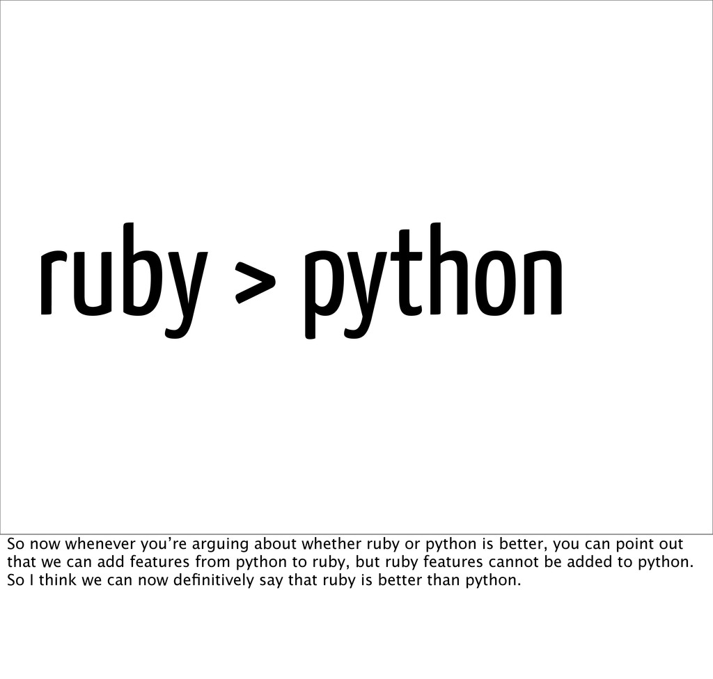 ruby > python??? So now whenever you're arguing...