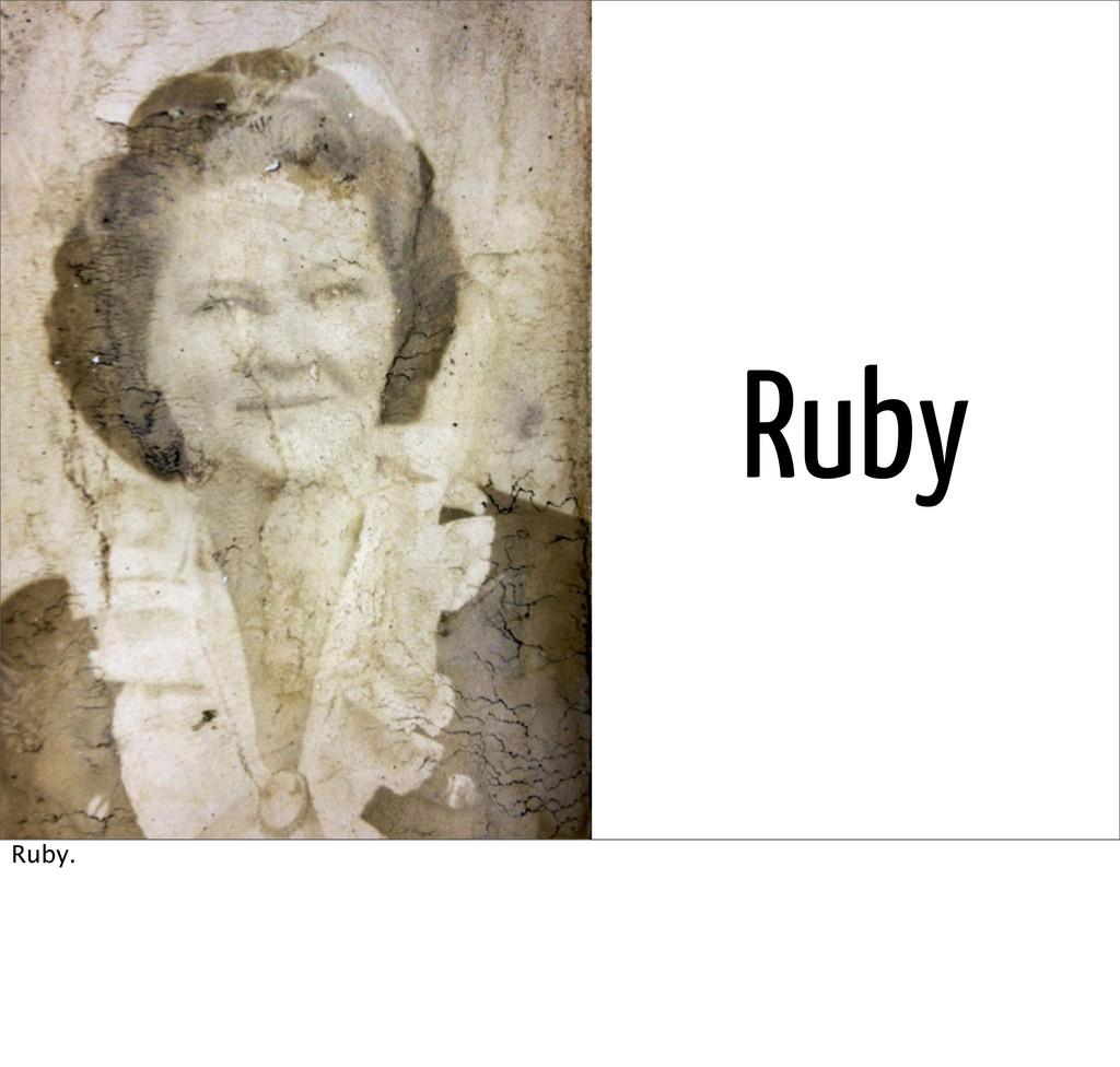 Ruby Ruby.