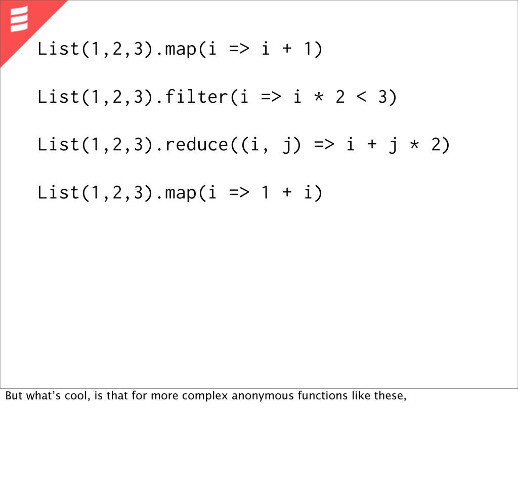 List(1,2,3).map(i => i + 1) List(1,2,3).filter(...