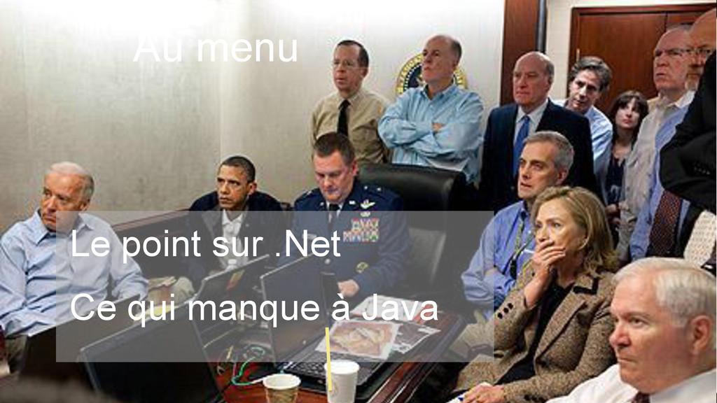 Au menu •Le point sur .Net •Ce qui manque à J...