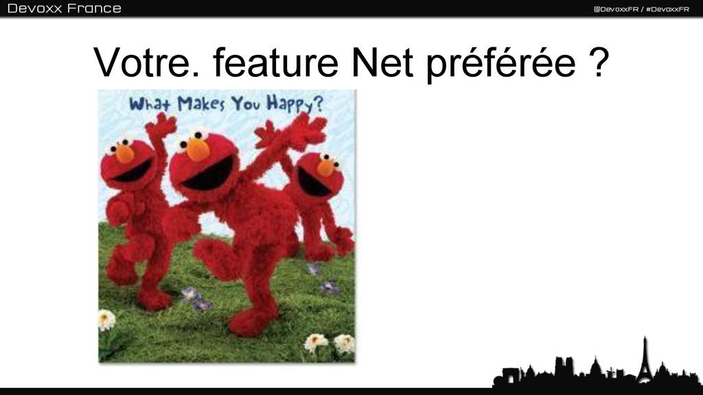 Votre. feature Net préférée ?