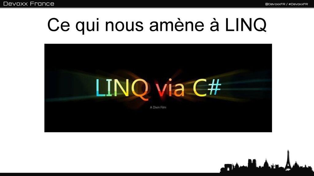 Ce qui nous amène à LINQ