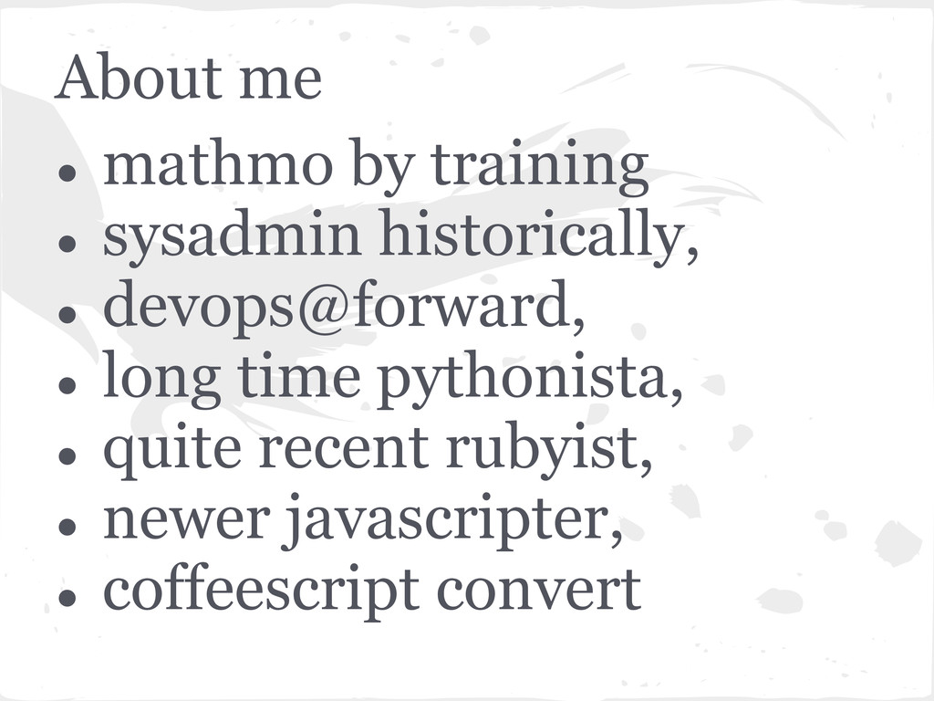 About me ● mathmo by training ● sysadmin histor...
