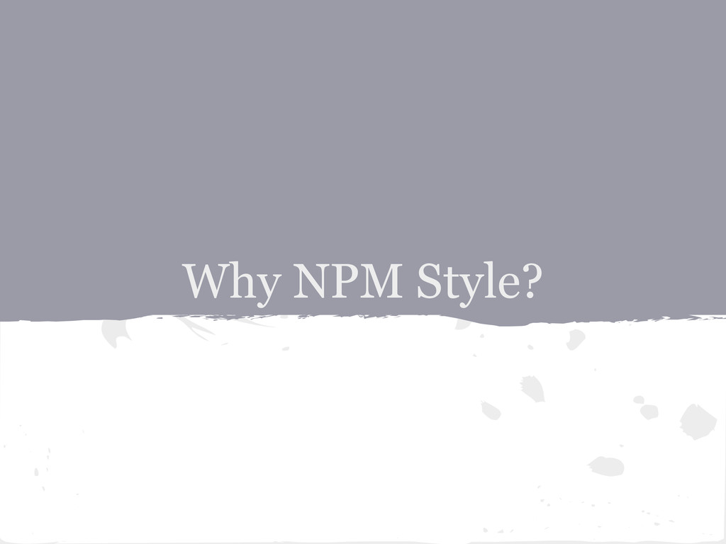 Why NPM Style?
