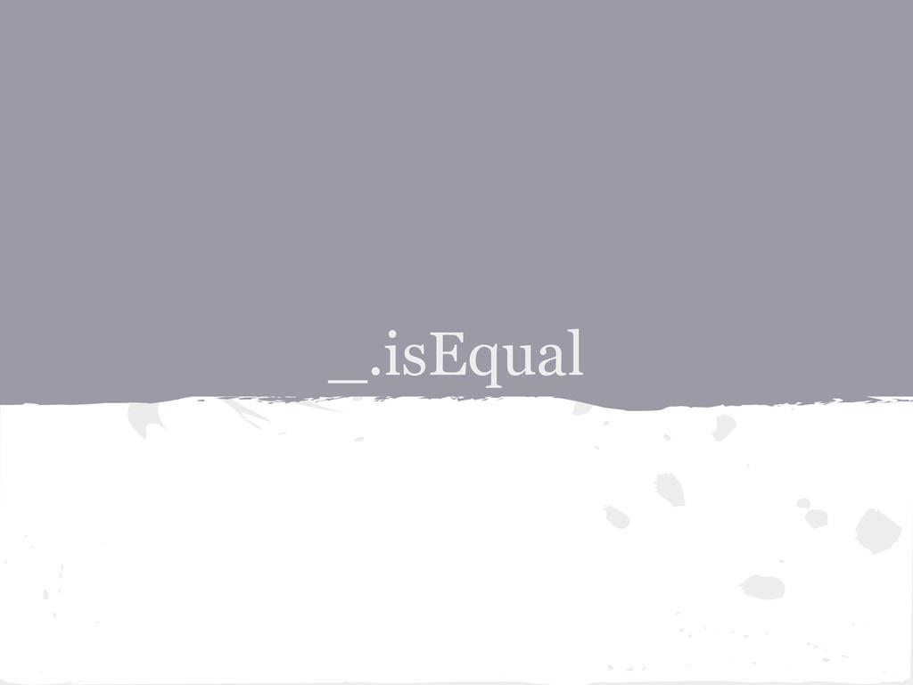 _.isEqual