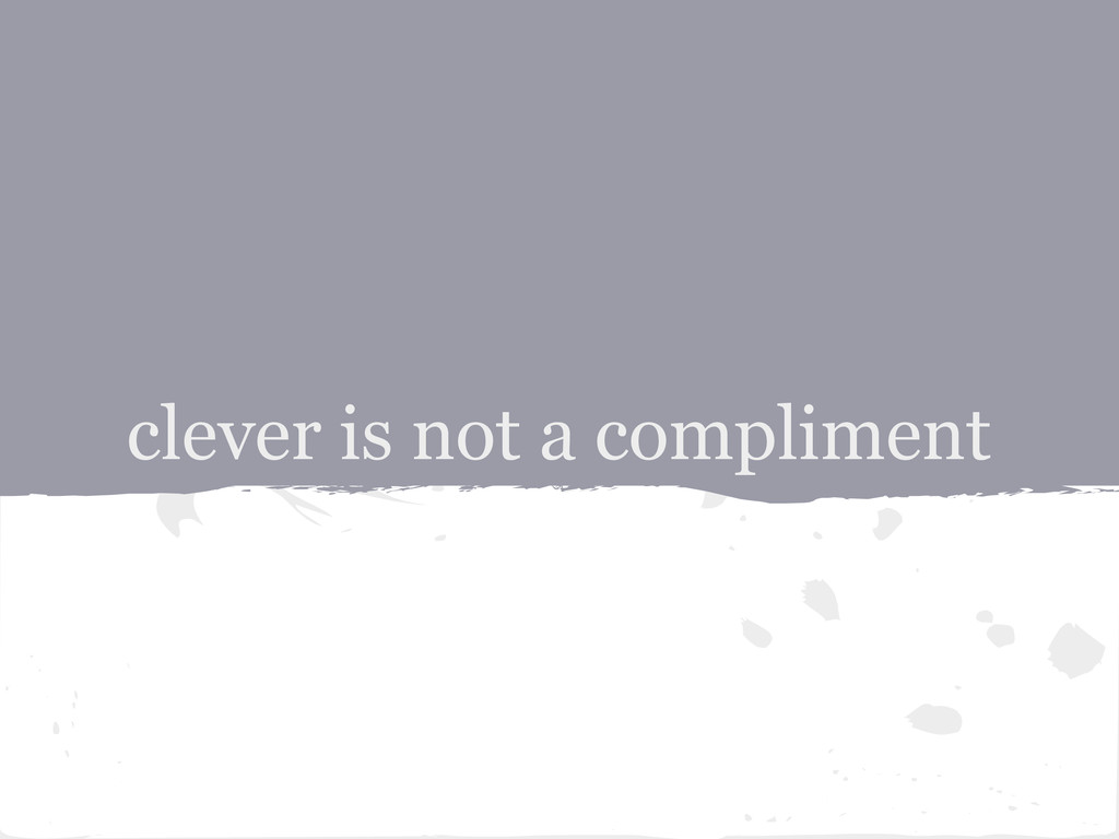 clever is not a compliment