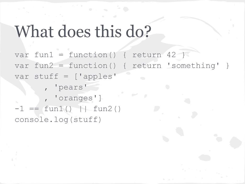 What does this do? var fun1 = function() { retu...