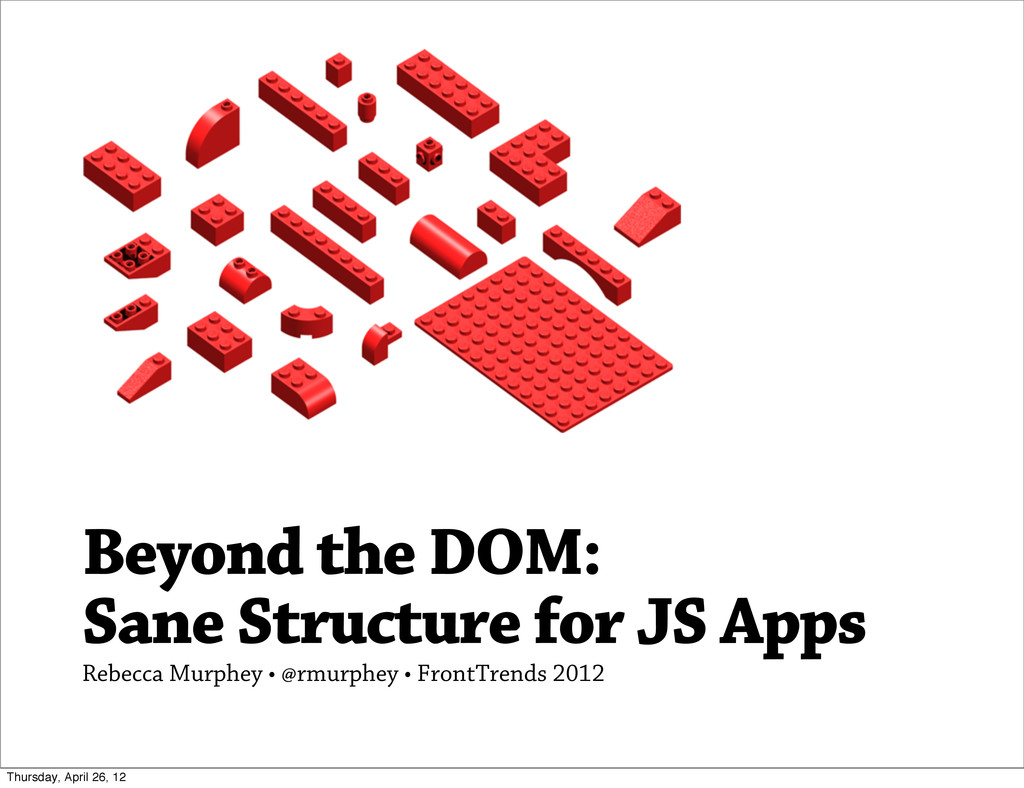 Beyond the DOM: Sane Structure for JS Apps Rebe...