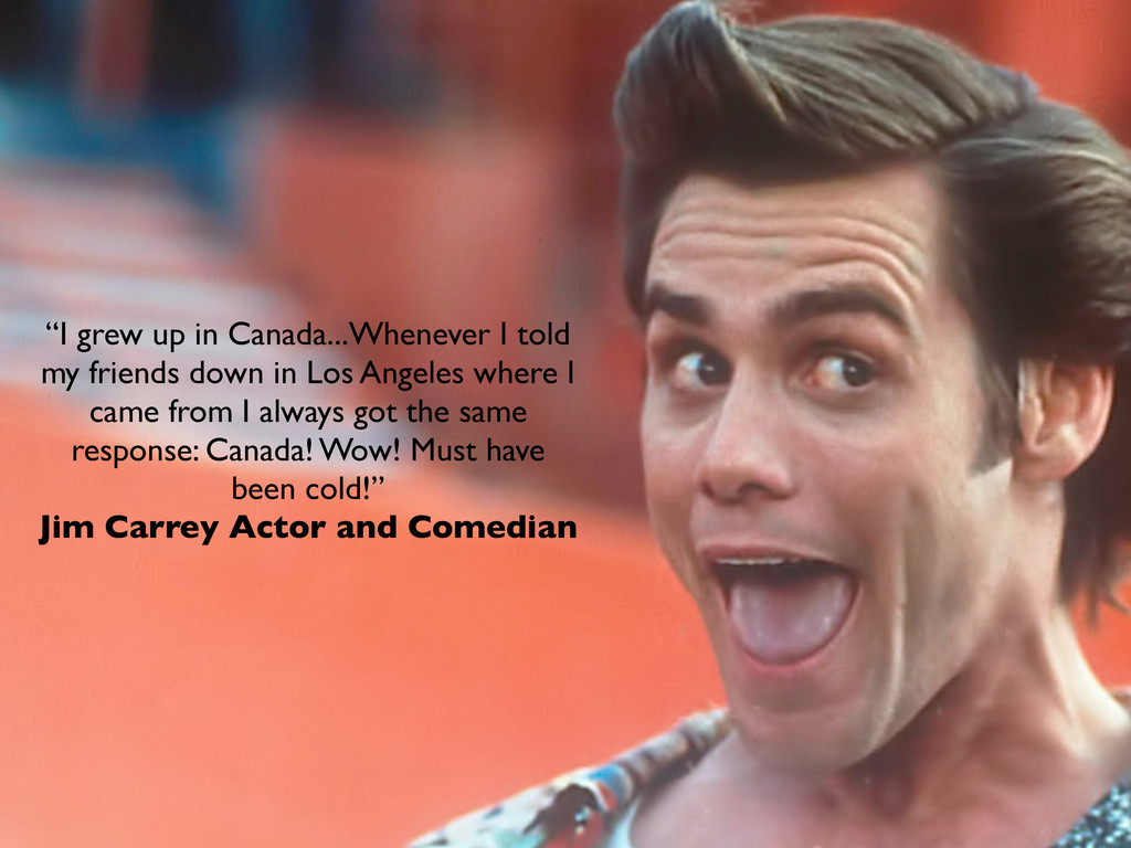 """I grew up in Canada...Whenever I told my frien..."
