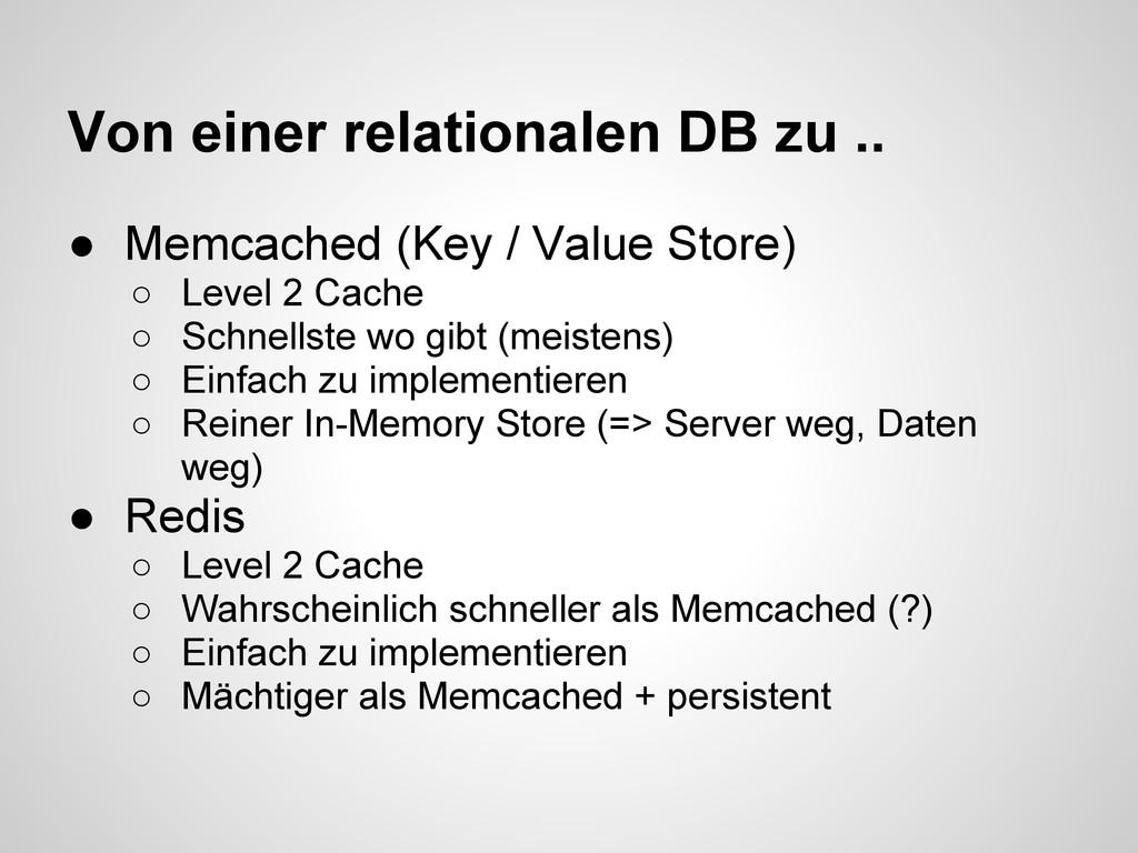 Von einer relationalen DB zu .. ● Memcached (Ke...