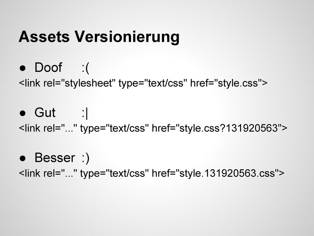"Assets Versionierung ● Doof :( <link rel=""style..."