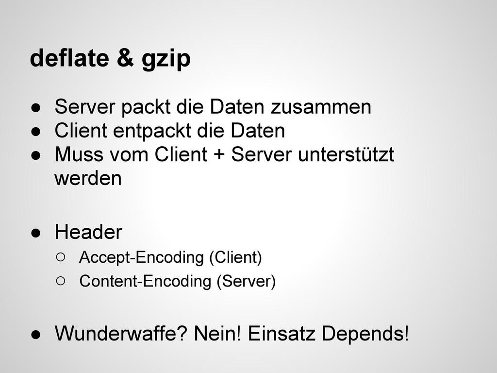 deflate & gzip ● Server packt die Daten zusamme...