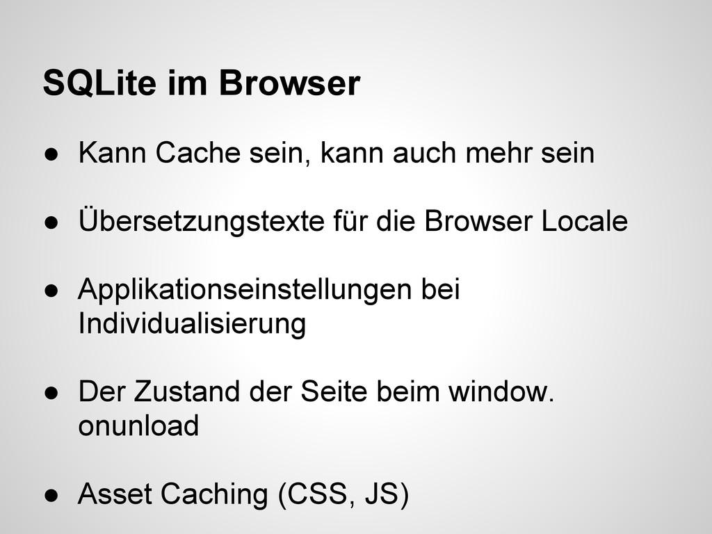 SQLite im Browser ● Kann Cache sein, kann auch ...