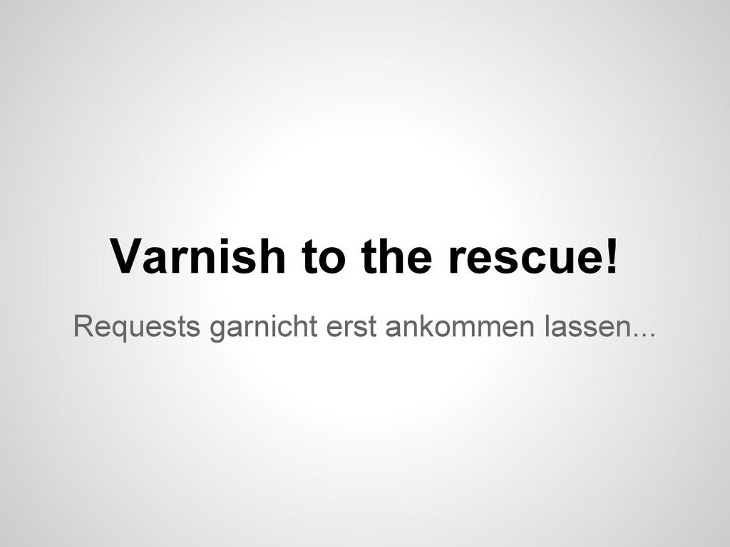 Requests garnicht erst ankommen lassen... Varni...