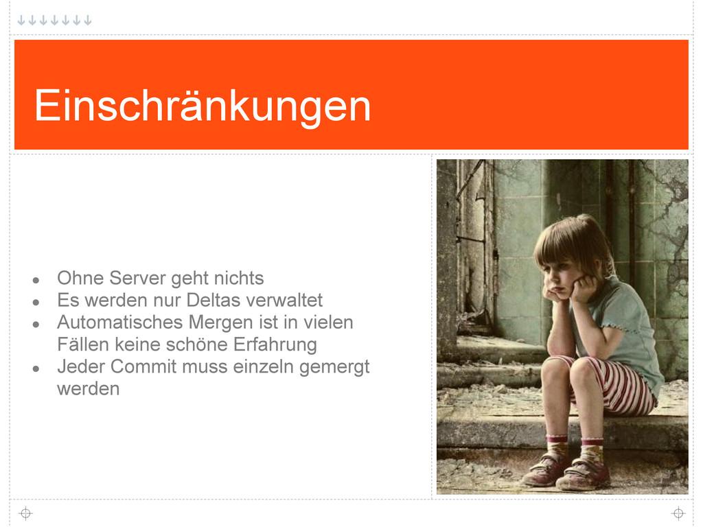 Einschränkungen ● Ohne Server geht nichts ● Es ...