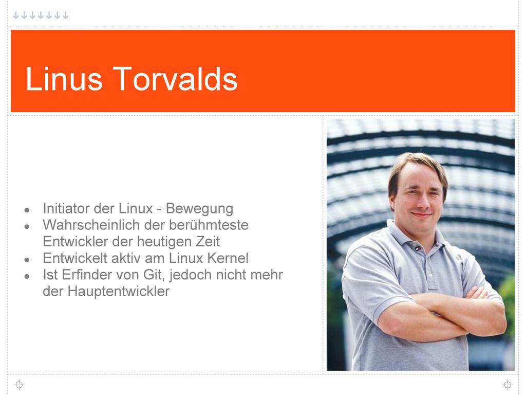 Linus Torvalds ● Initiator der Linux - Bewegung...