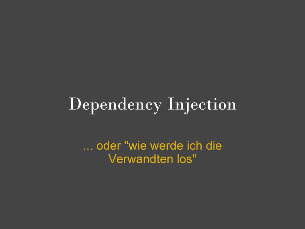 """Dependency Injection ... oder """"wie werde ich di..."""