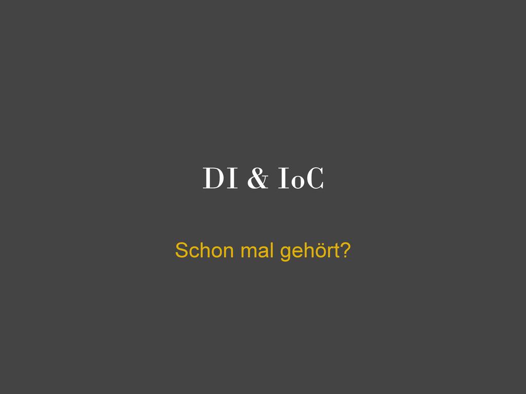 DI & IoC Schon mal gehört?