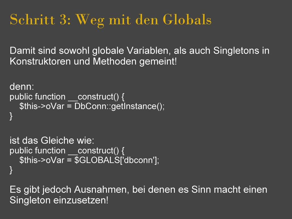 Schritt 3: Weg mit den Globals Damit sind sowoh...