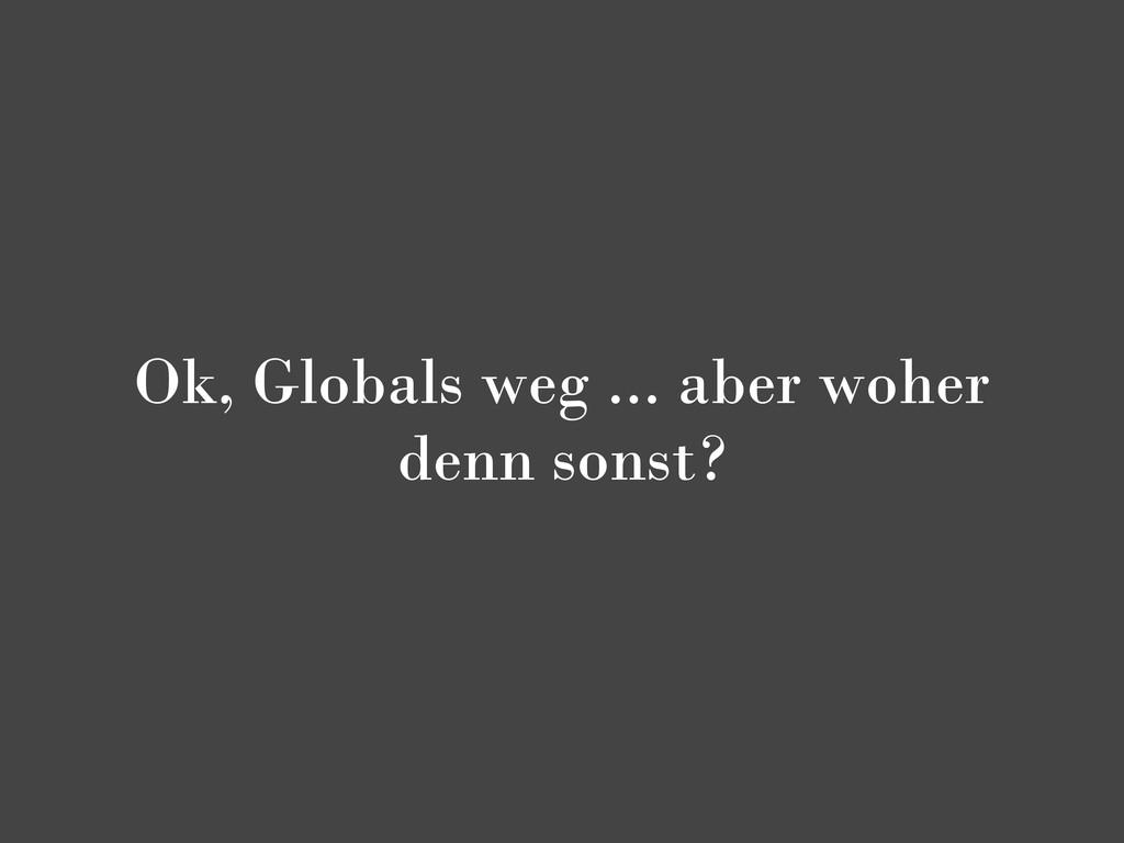 Ok, Globals weg ... aber woher denn sonst?