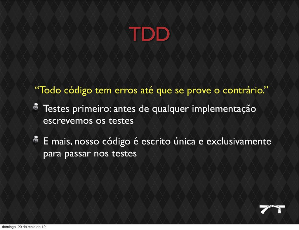 TDD Testes primeiro: antes de qualquer implemen...