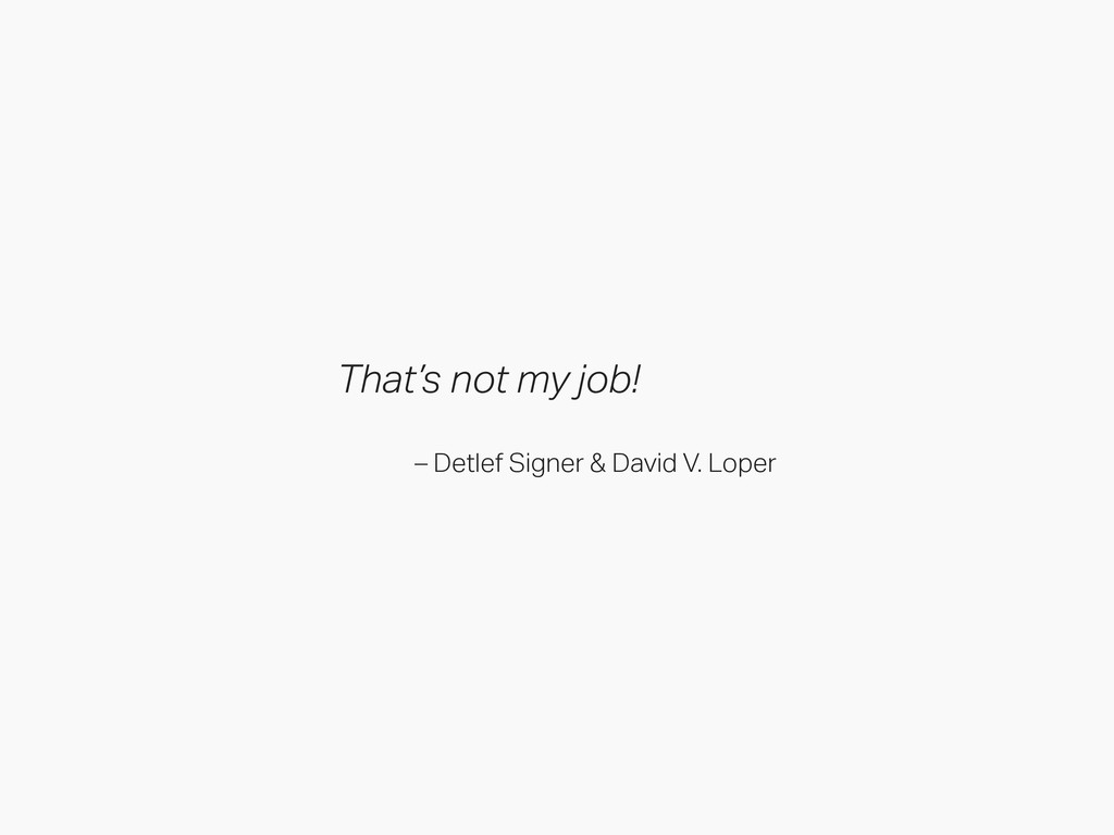 That's not my job! – Detlef Signer & David V. L...