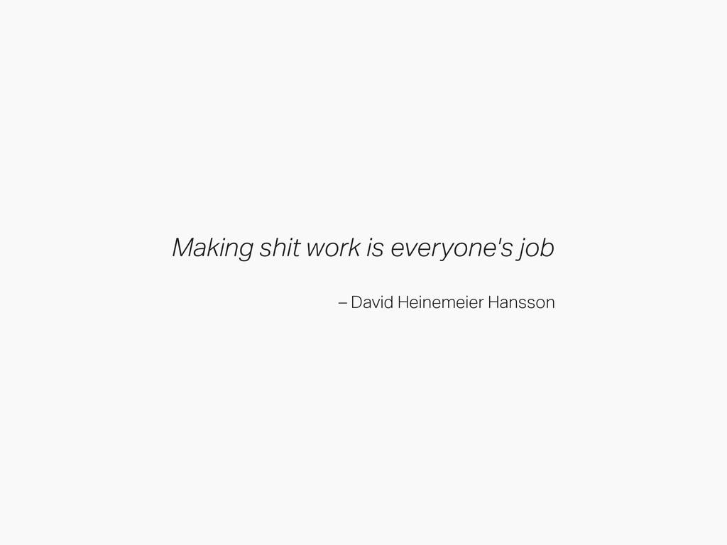 Making shit work is everyone's job – David Hein...