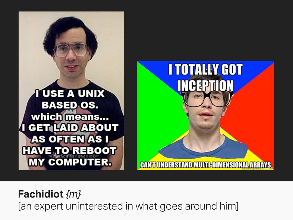 Fachidiot {m} [an expert uninterested in what g...