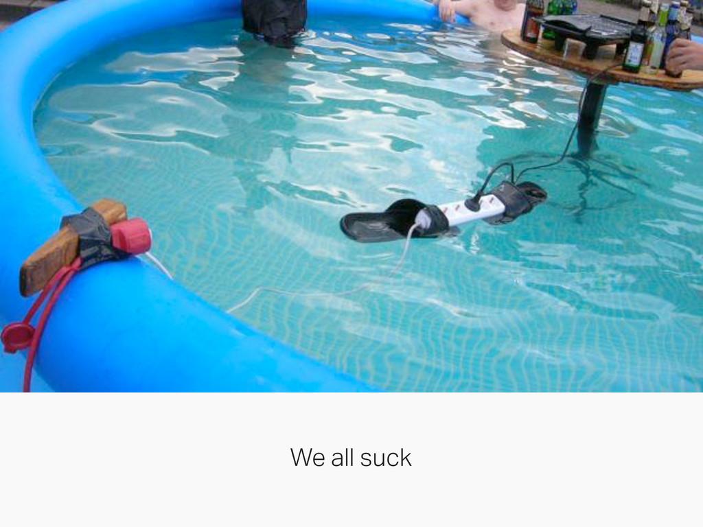 We all suck