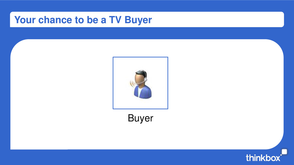 Your chance to be a TV Buyer Buyer